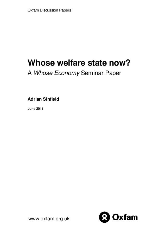 Oxfam Discussion Papers Whose welfare state now? A Whose Economy Seminar Paper Adrian Sinfield June 2011 www.oxfam.org.uk