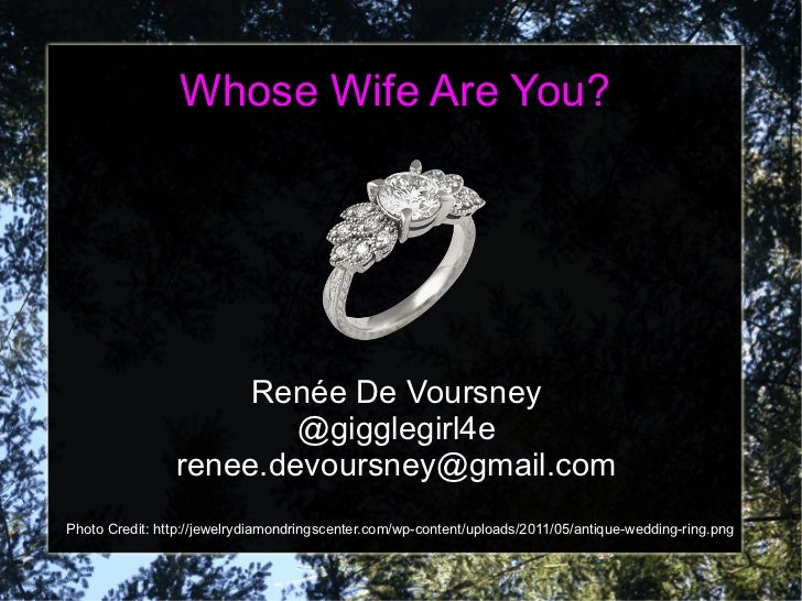 Whose Wife Are You? Renée De Voursney @gigglegirl4e [email_address] Photo Credit: http://jewelrydiamondringscenter.com/wp-...