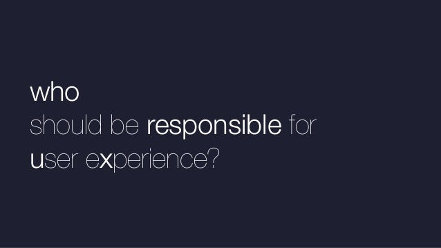 who should be responsible for user experience?