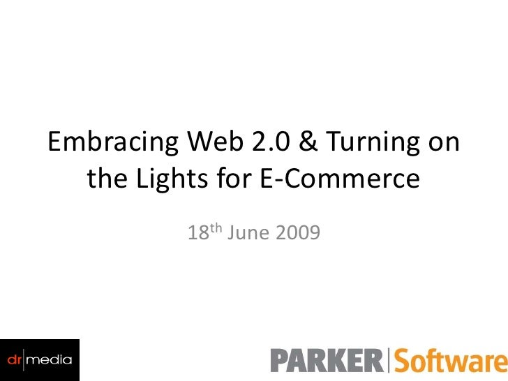 Embracing Web 2.0 & Turning on   the Lights for E-Commerce           18th June 2009