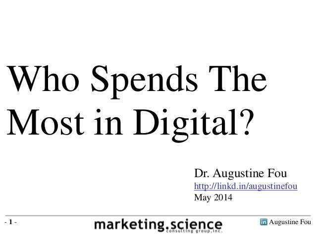 Augustine Fou- 1 - Dr. Augustine Fou http://linkd.in/augustinefou May 2014 Who Spends The Most in Digital?
