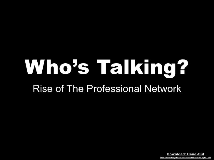 Who's Talking? Rise of The Professional Network                                      Download: Hand-Out                   ...