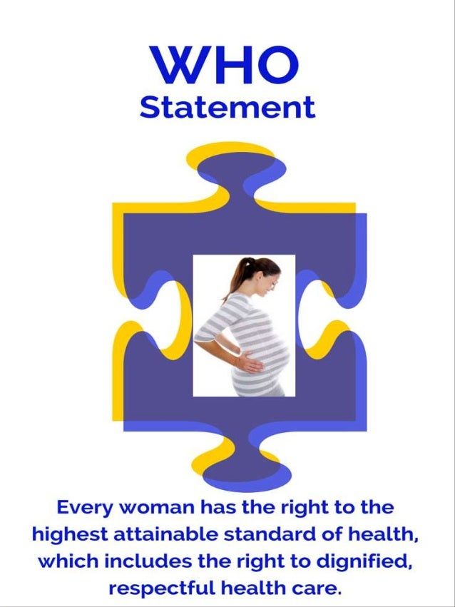 X/ HO  Statement  Every woman has the right to the highest attainable standard of health.  which includes the right to dig...