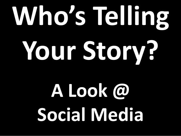 Who's TellingYour Story?A Look @Social Media
