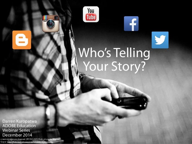 Who's Telling  Your Story?  Darren Kuropatwa  ADOBE Education  Webinar Series  December 2014  creative commons licensed (B...