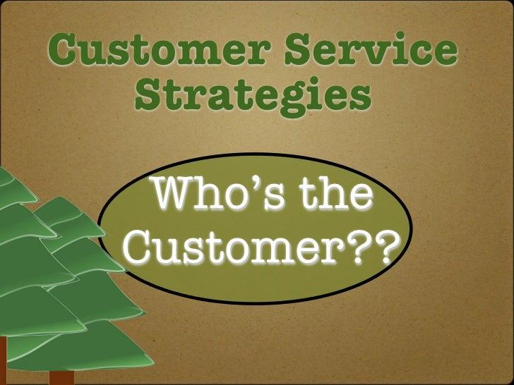 Customer Service   Strategies   Who's the  Customer??