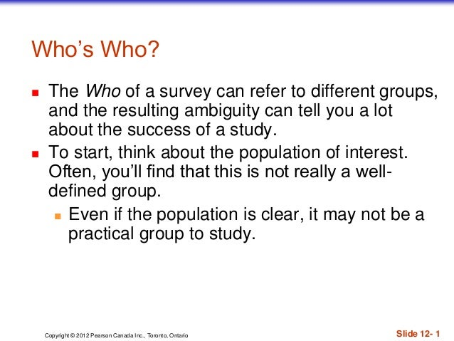 Copyright © 2012 Pearson Canada Inc., Toronto, Ontario Slide 12- 1 Who's Who?  The Who of a survey can refer to different...