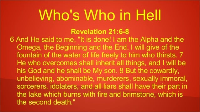 """Who's Who in Hell Revelation 21:6-8 6 And He said to me, """"It is done! I am the Alpha and the Omega, the Beginning and the ..."""