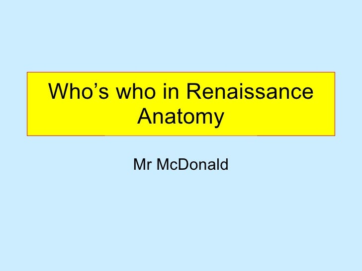 Who's who in Renaissance Anatomy Mr McDonald