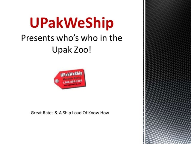 UPakWeShip Presents who's who in the Upak Zoo!  Great Rates & A Ship Load Of Know How