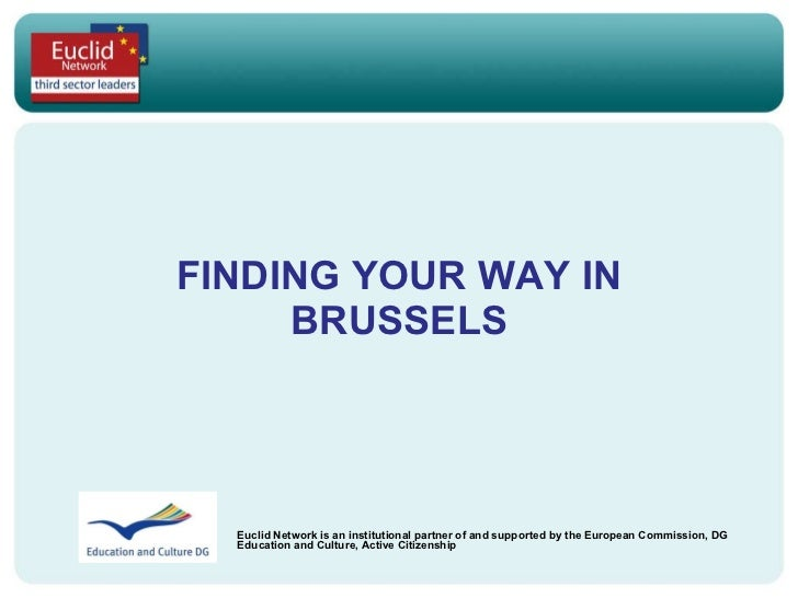 FINDING YOUR WAY IN BRUSSELS Euclid Network is an institutional partner of and supported by the  European Commission, DG E...