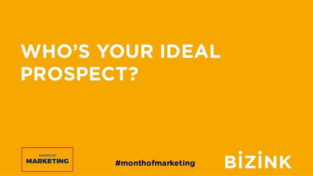 #monthofmarketing WHO'S YOUR IDEAL PROSPECT?