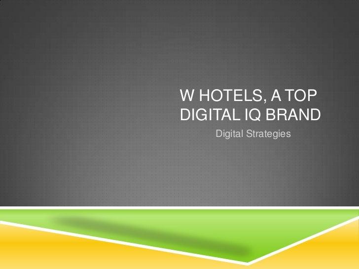 W HOTELS, A TOPDIGITAL IQ BRAND    Digital Strategies