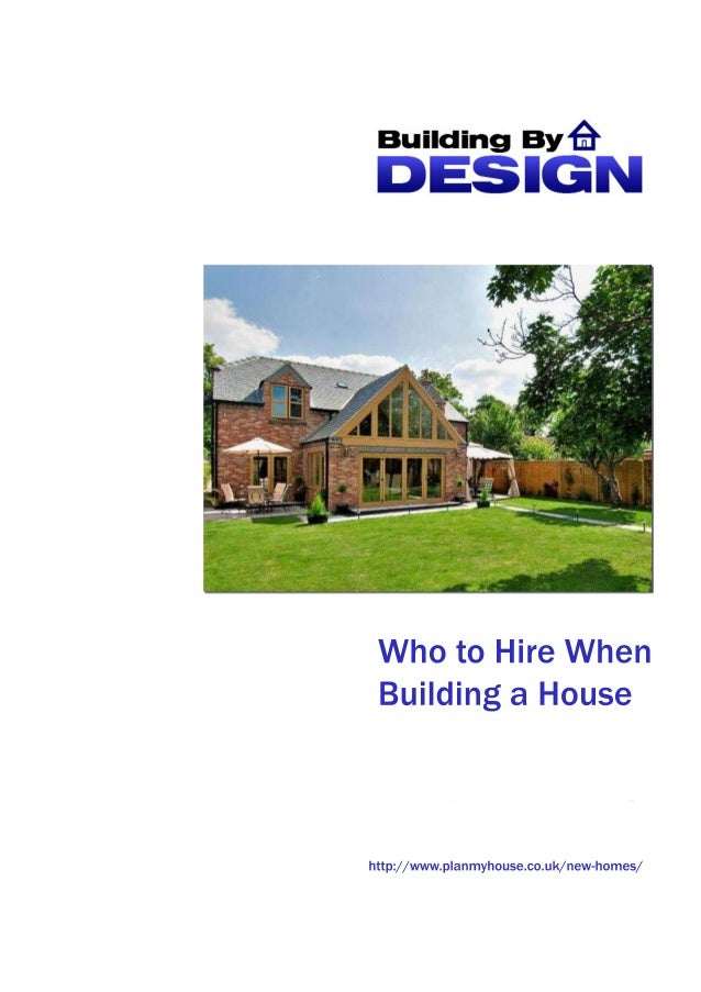 WhotoHireWhen BuildingaHouse http://www.planmyhouse.co.uk/new-homes/