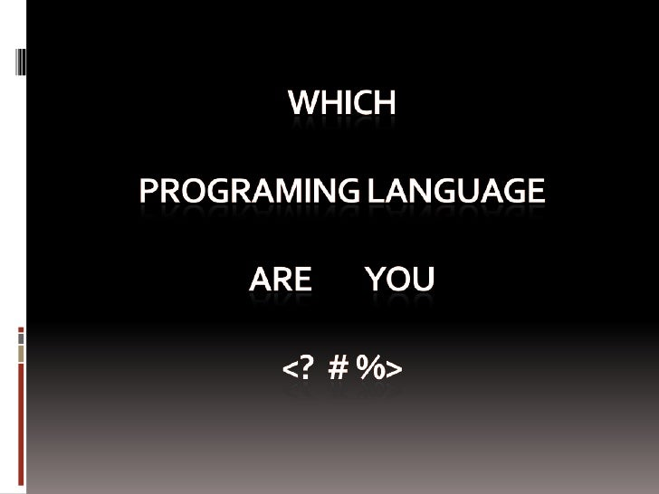 WHICHPROGRAMING LANGUAGEaRE         YOU<?  # %><br />