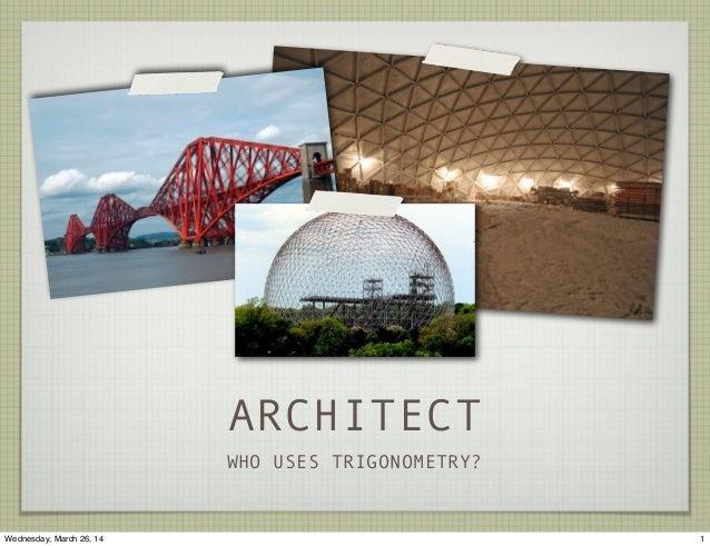 ARCHITECT WHO USES TRIGONOMETRY? 1Wednesday, March 26, 14