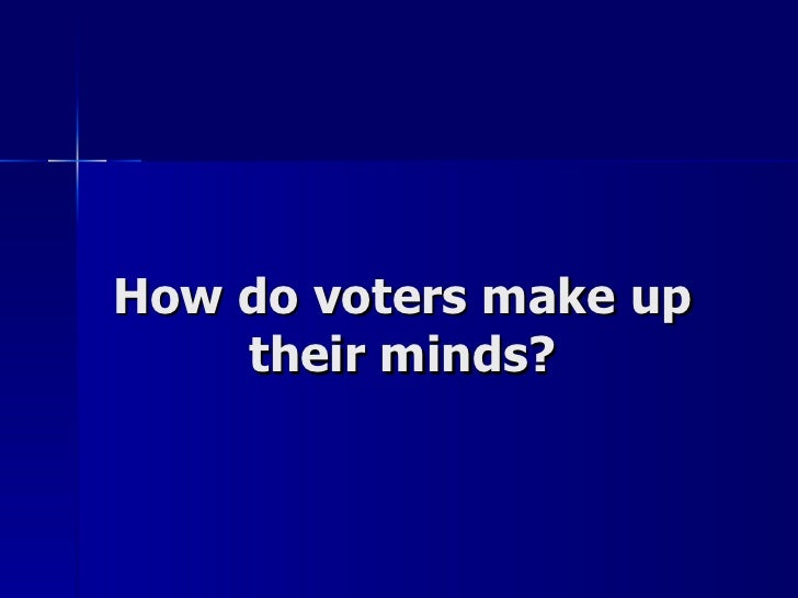 How do voters make up their minds?