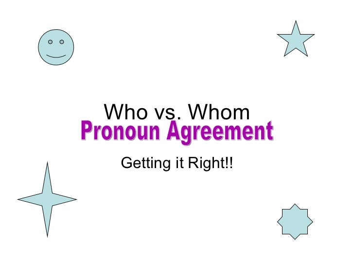 Who vs. Whom Getting it Right!! Pronoun Agreement