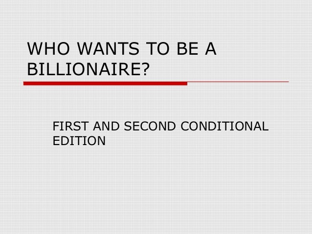 WHO WANTS TO BE A BILLIONAIRE? FIRST AND SECOND CONDITIONAL EDITION