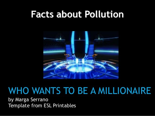 who wants to be a millionaire facts about pollution, Powerpoint templates