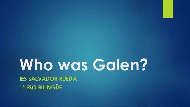 Who was Galen? IES SALVADOR RUEDA 1º ESO BILINGÜE