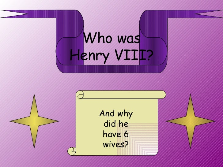 Who was Henry VIII? And why did he have 6 wives?