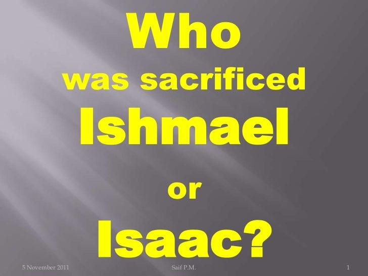 Who            was sacrificed                  Ishmael                    or5 November 2011                  Isaac?       ...