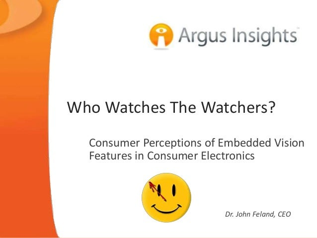 Who Watches The Watchers? Consumer Perceptions of Embedded Vision Features in Consumer Electronics Dr. John Feland, CEO