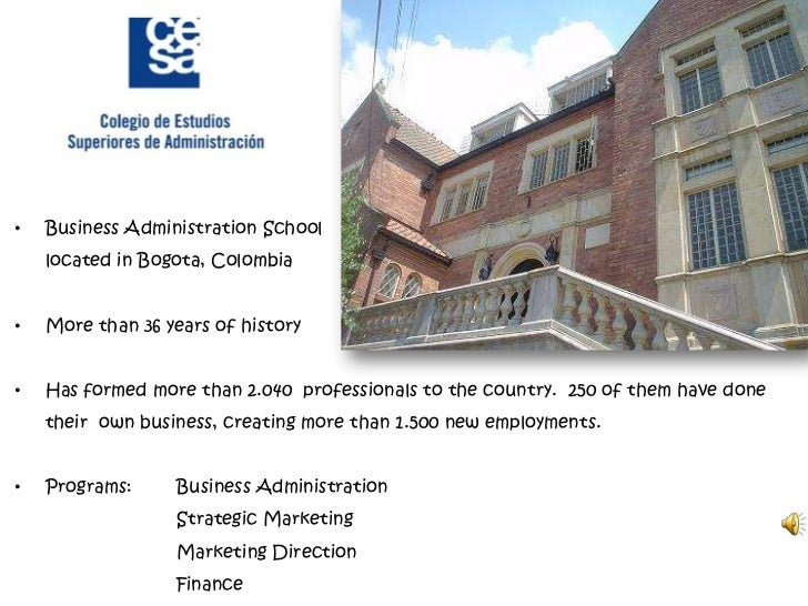 •   Business Administration School    located in Bogota, Colombia•   More than 36 years of history•   Has formed more than...
