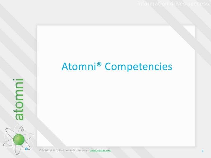 Atomni® Competencies <br />1<br />© M3thod, LLC. 2011. All Rights Reserved. www.atomni.com<br />
