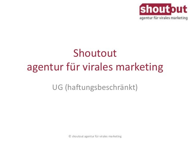 Shoutout  agentur für virales marketing  UG (haftungsbeschränkt)  © shoutout agentur für virales marketing