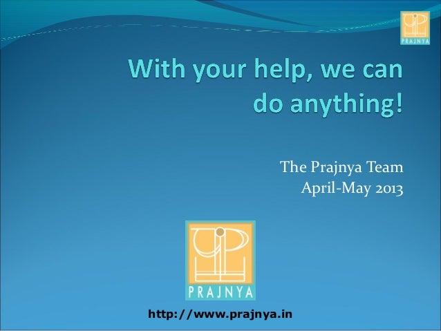 The Prajnya TeamApril-May 2013http://www.prajnya.in