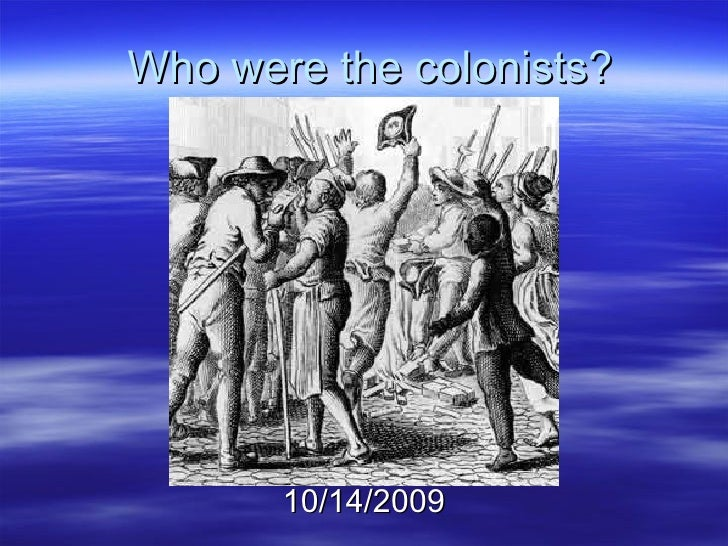 Who were the colonists? 10/14/2009
