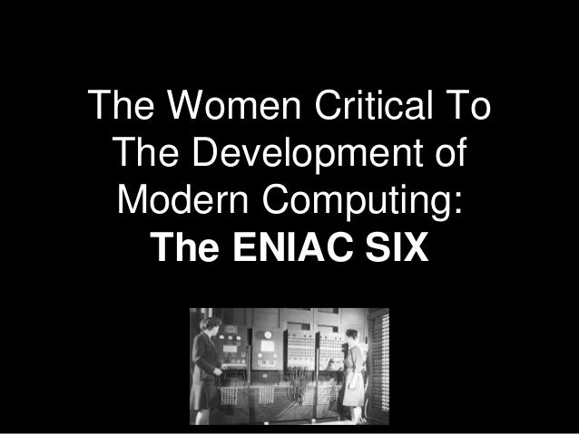 The Women Critical To The Development of Modern Computing: The ENIAC SIX