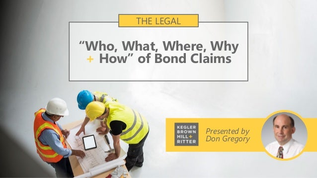"Presented by Don Gregory ""Who, What, Where, Why + How"" of Bond Claims THE LEGAL"