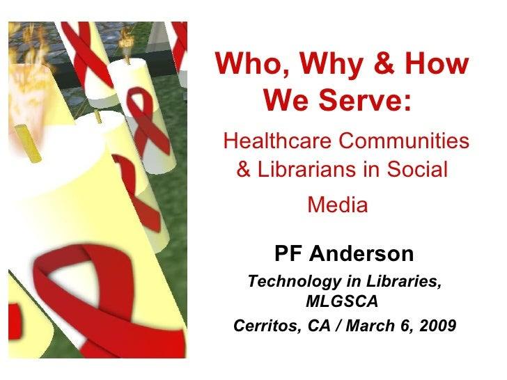 Who, Why & How We Serve:    Healthcare Communities & Librarians in Social Media   PF Anderson Technology in Libraries, MLG...