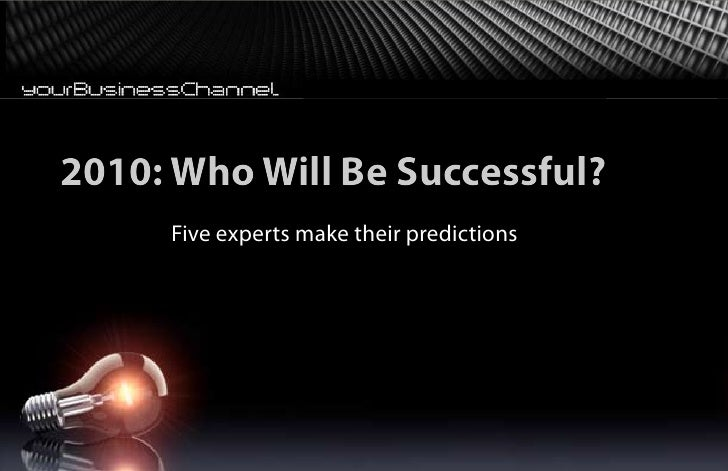 2010: Who Will Be Successful?      Five experts make their predictions