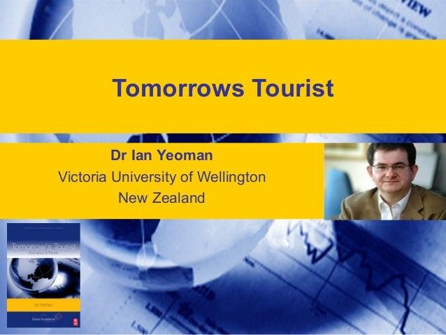 Tomorrows TouristDr Ian YeomanVictoria University of WellingtonNew Zealand