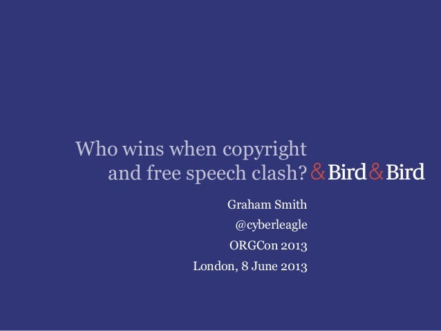 Who wins when copyrightand free speech clash?Graham Smith@cyberleagleORGCon 2013London, 8 June 2013