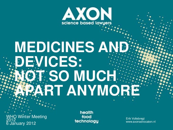 MEDICINES AND   DEVICES:   NOT SO MUCH   APART ANYMOREWHO Winter Meeting   Erik Vollebregt2012                 www.axonadv...