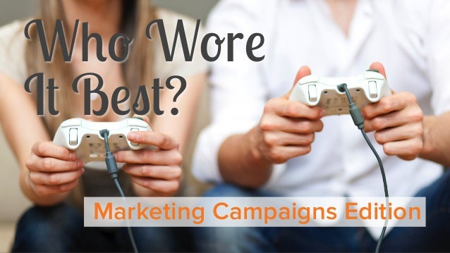 Who Wore It Best? Marketing Campaigns Edition