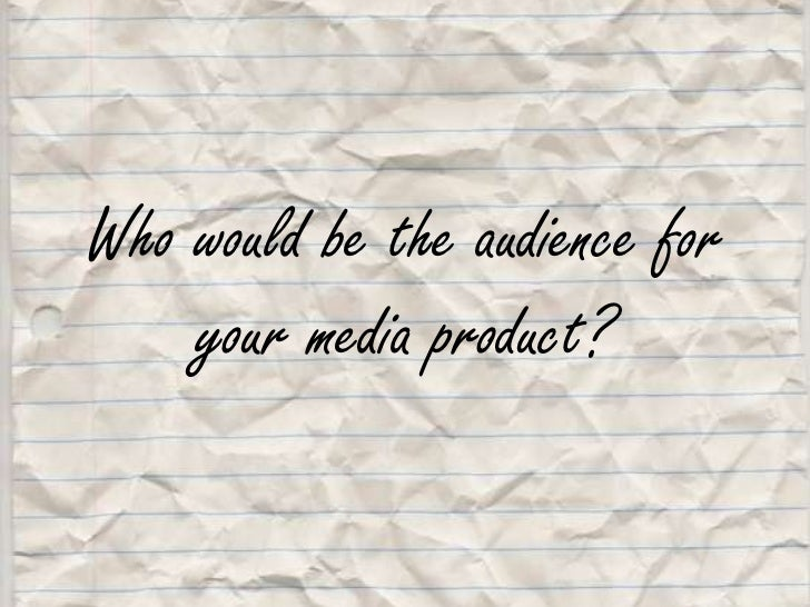Who would be the audience for your media product?<br />