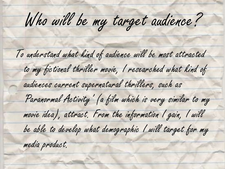 Who will be my target audience?<br />To understand what kind of audience will be most attracted to my fictional thriller m...