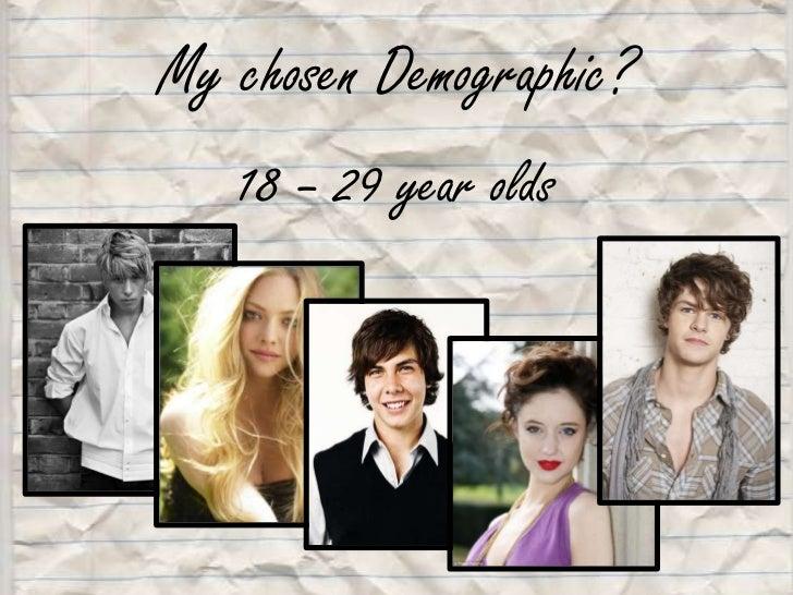 My chosen Demographic?<br />18 – 29 year olds<br />