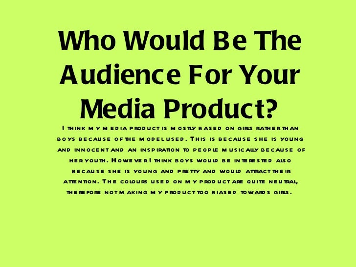 Who Would Be The Audience For Your Media Product? I think my media product is mostly based on girls rather than boys becau...