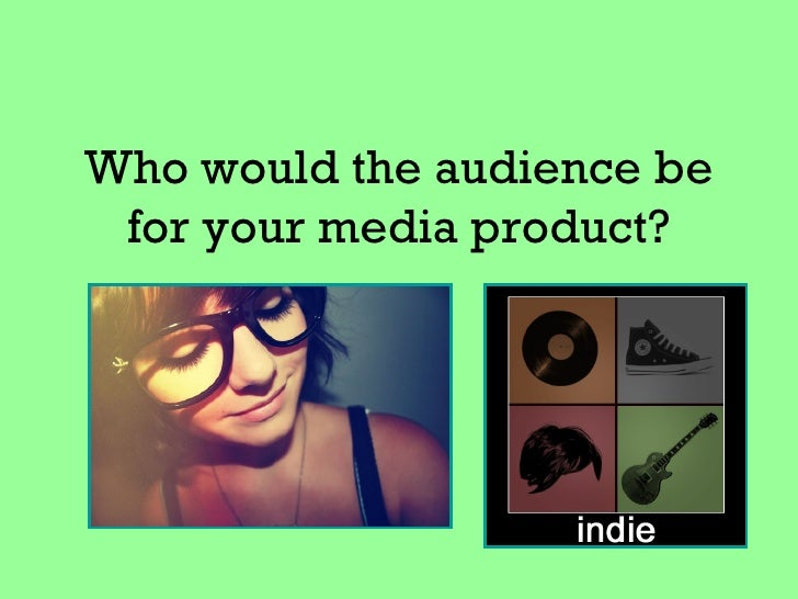 Who would the audience be for your media product?