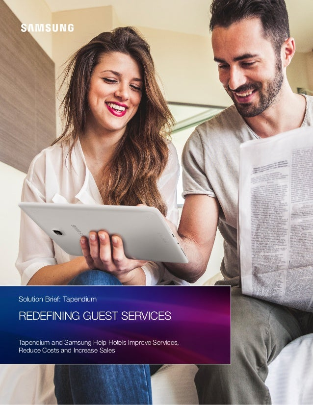 Solution Brief: Tapendium Redefining guest services Tapendium and Samsung Help Hotels Improve Services, Reduce Costs and I...