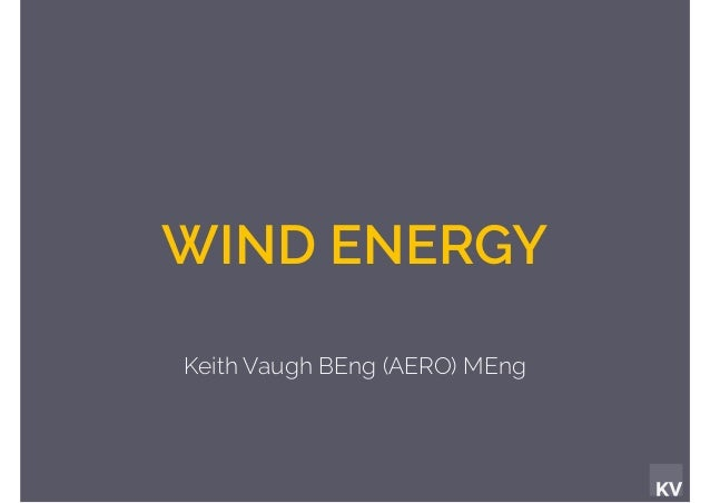 KV WIND ENERGY Keith Vaugh BEng (AERO) MEng