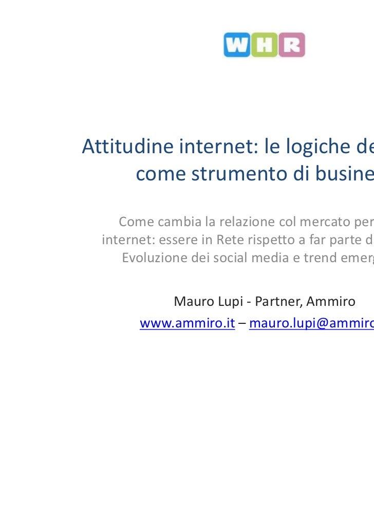 Attitudine internet: le logiche della Rete      come strumento di business     Come cambia la relazione col mercato per vi...