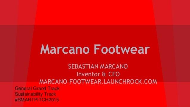 Marcano Footwear SEBASTIAN MARCANO Inventor & CEO MARCANO-FOOTWEAR.LAUNCHROCK.COM General Grand Track Sustainability Track...
